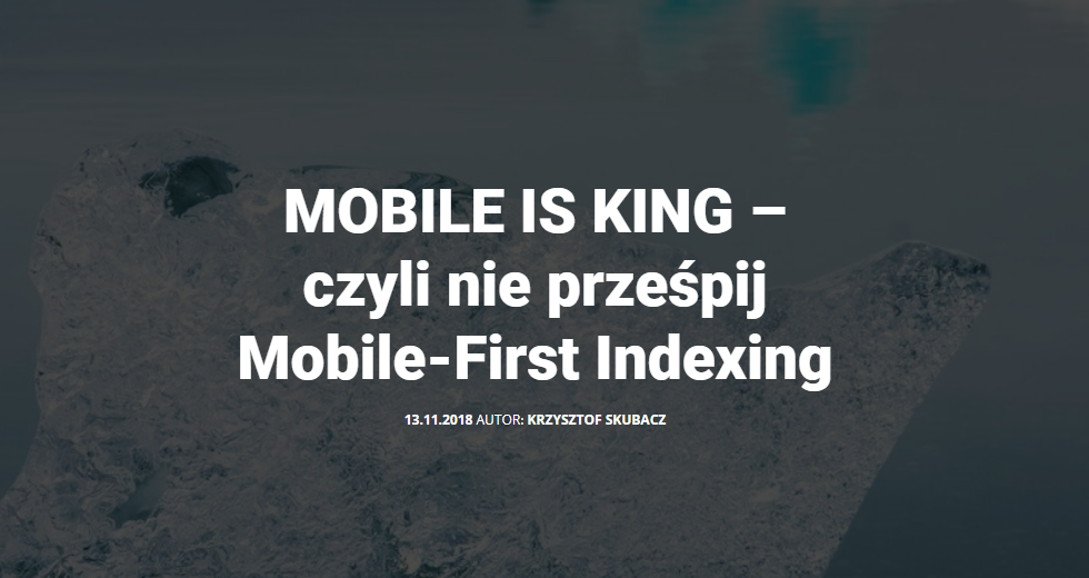 MOBILE IS KING – czyli nie prześpij Mobile-First Indexing